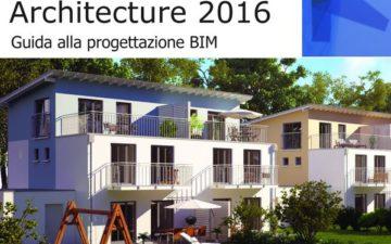 Autodesk Revit Architecture 2016, guida alla progettazione Bim